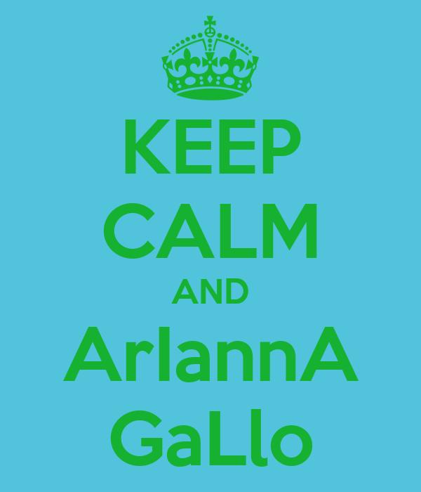 KEEP CALM AND ArIannA GaLlo