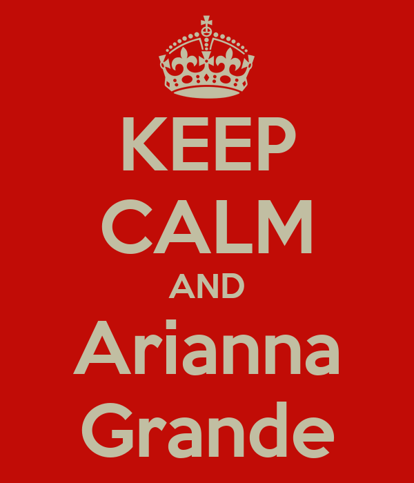 KEEP CALM AND Arianna Grande