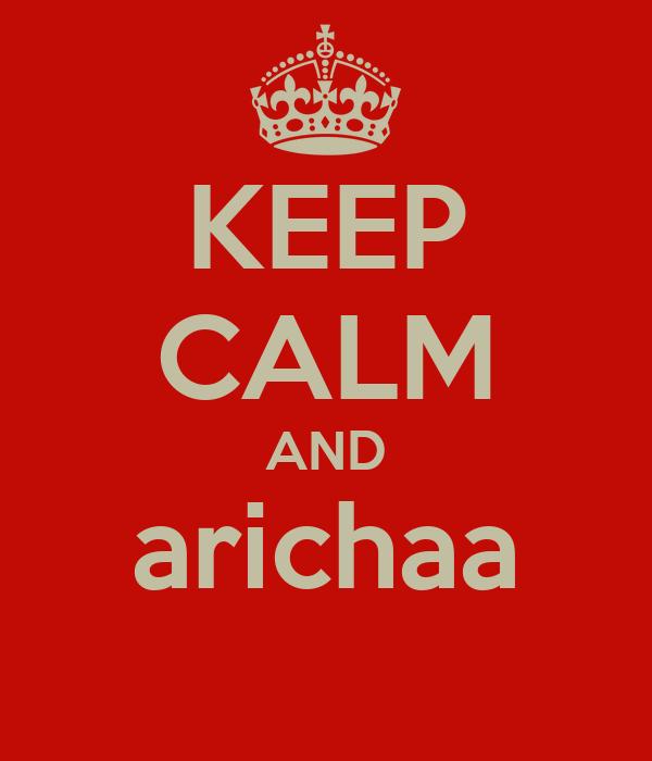 KEEP CALM AND arichaa