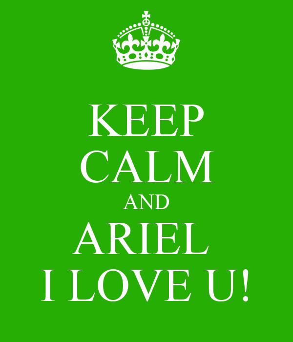 KEEP CALM AND ARIEL  I LOVE U!