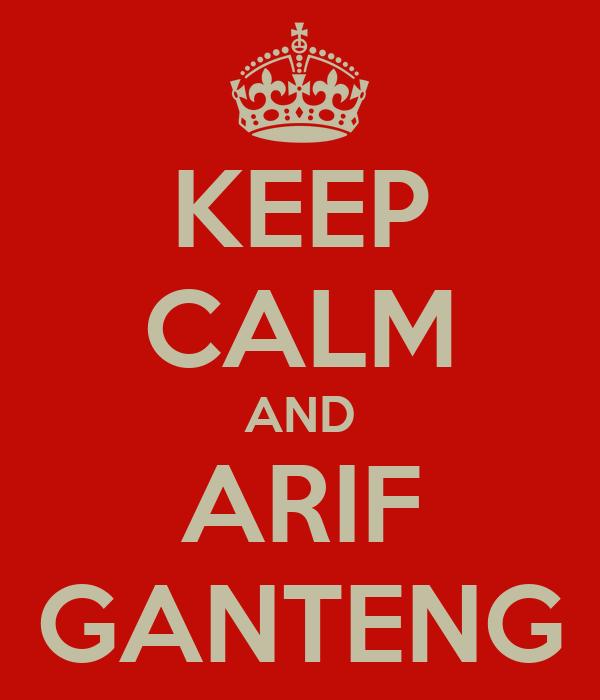 KEEP CALM AND ARIF GANTENG