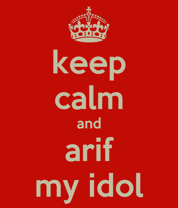 keep calm and arif my idol