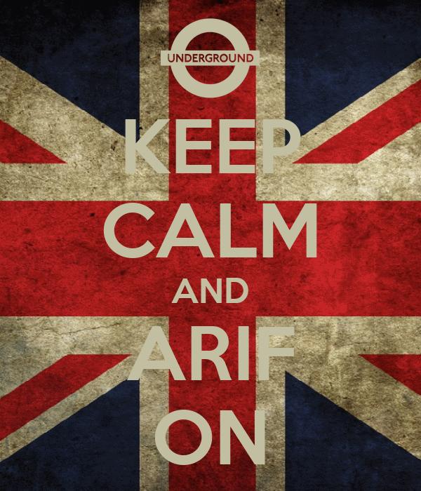 KEEP CALM AND ARIF ON