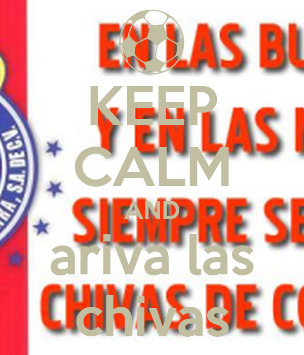 KEEP CALM AND ariva las chivas
