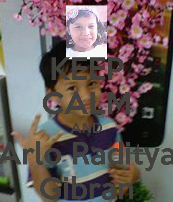 KEEP CALM AND Arlo Raditya Gibran