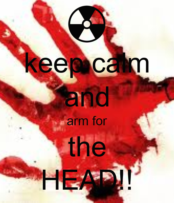 keep calm and arm for the HEAD!!