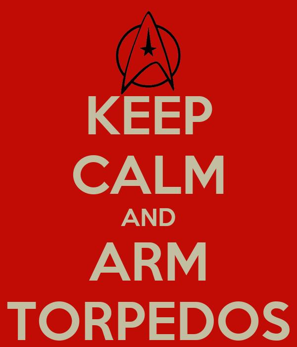 KEEP CALM AND ARM TORPEDOS