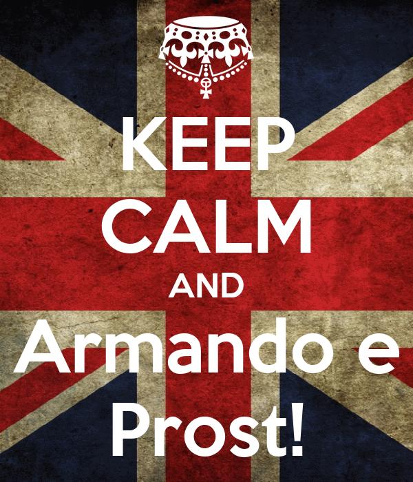 KEEP CALM AND Armando e Prost!