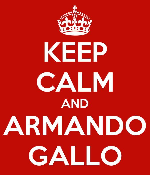 KEEP CALM AND ARMANDO GALLO