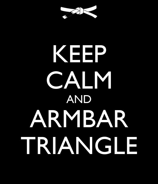 KEEP CALM AND ARMBAR TRIANGLE