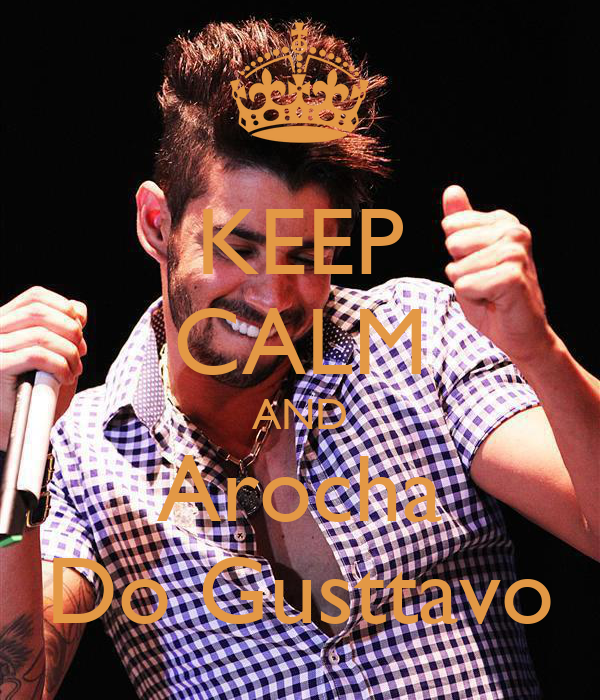 KEEP CALM AND Arocha Do Gusttavo