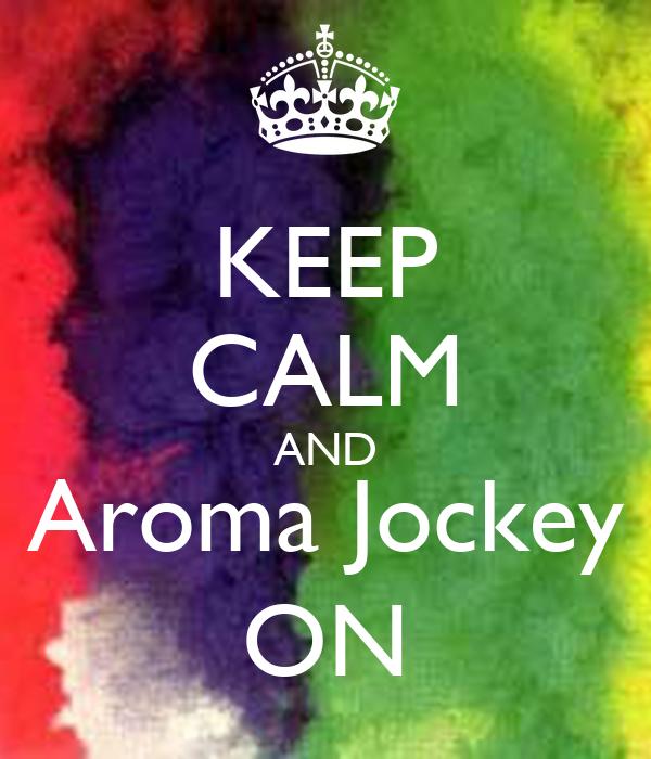 KEEP CALM AND Aroma Jockey ON