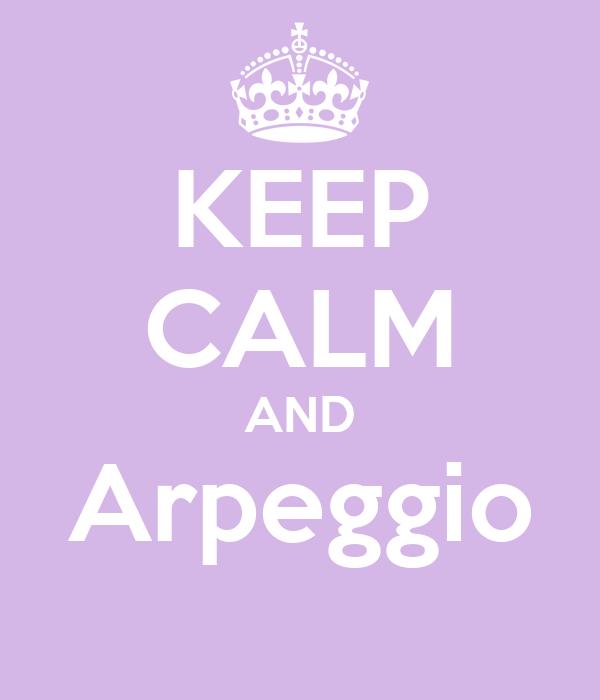 KEEP CALM AND Arpeggio