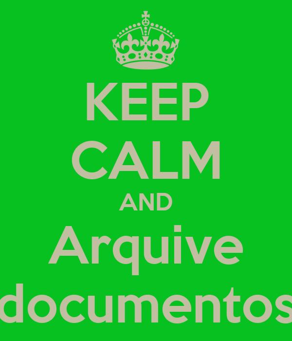 KEEP CALM AND Arquive documentos