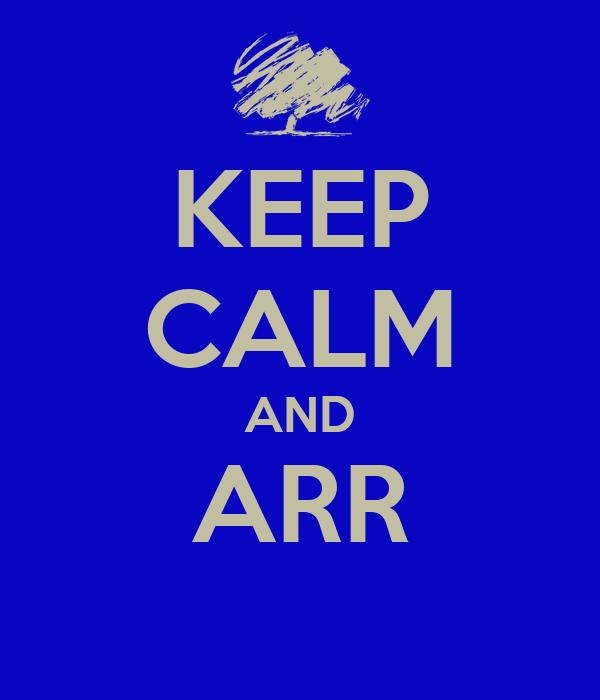 KEEP CALM AND ARR