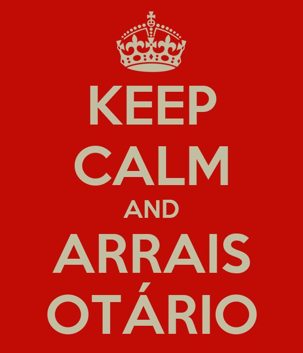 KEEP CALM AND ARRAIS OTÁRIO