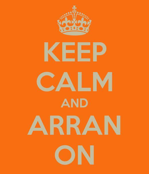 KEEP CALM AND ARRAN ON