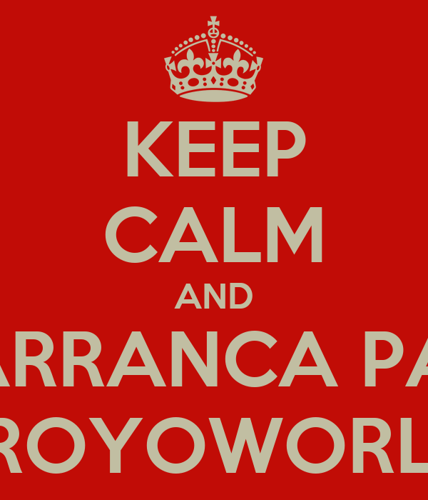 KEEP CALM AND ARRANCA PA' FROYOWORLD