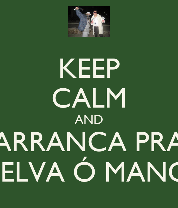 KEEP CALM AND ARRANCA PRA SELVA Ó MANO