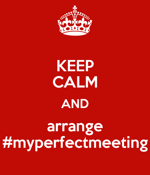KEEP CALM AND arrange #myperfectmeeting