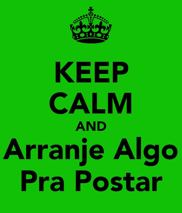 KEEP CALM AND Arranje Algo Pra Postar