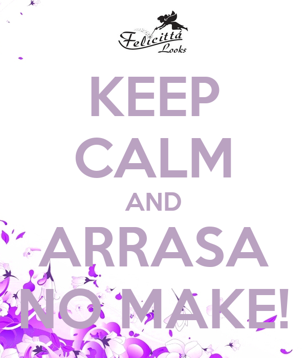 KEEP CALM AND ARRASA NO MAKE!