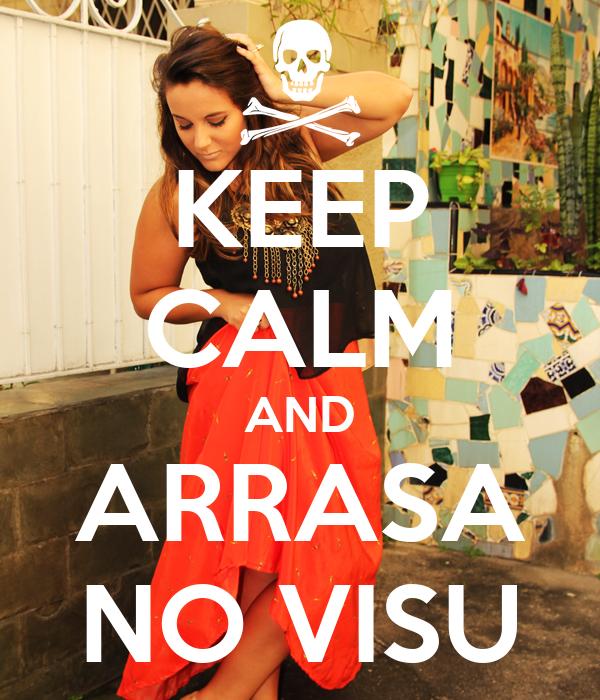 KEEP CALM AND ARRASA NO VISU