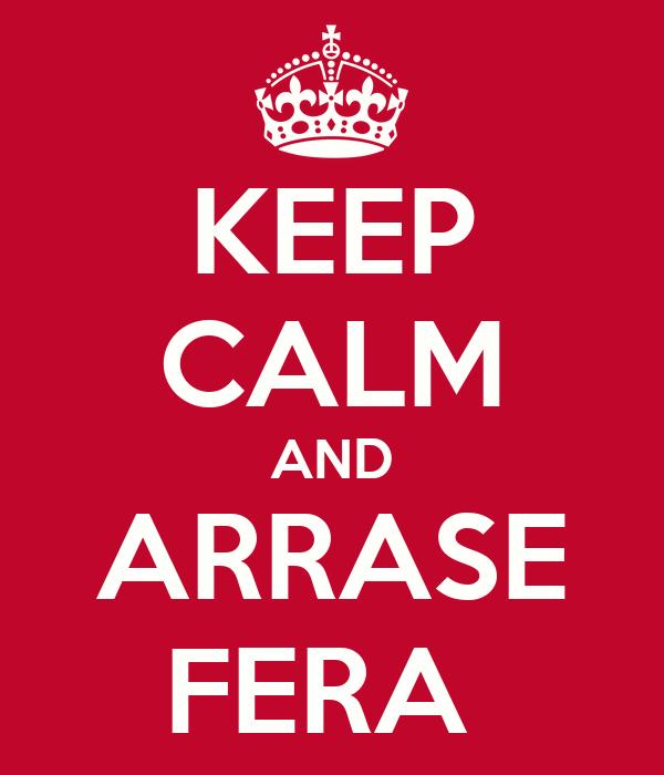 KEEP CALM AND ARRASE FERA