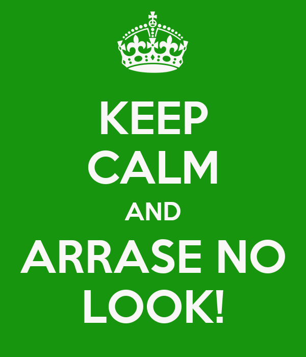 KEEP CALM AND ARRASE NO LOOK!