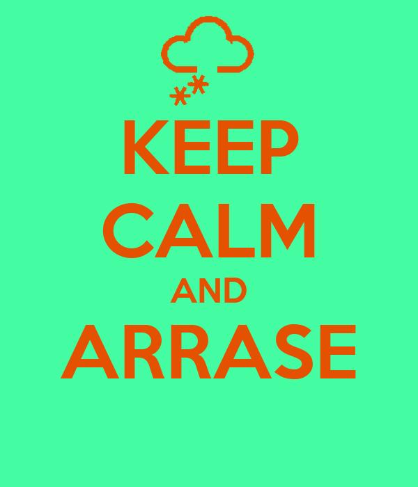KEEP CALM AND ARRASE