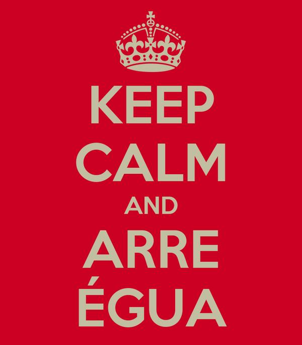 KEEP CALM AND ARRE ÉGUA