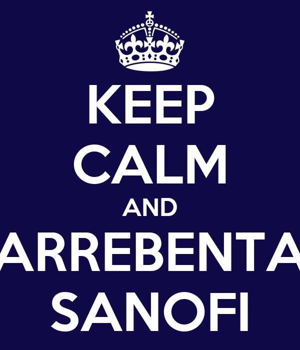 KEEP CALM AND ARREBENTA SANOFI