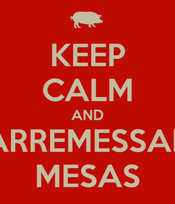 KEEP CALM AND ARREMESSAR MESAS