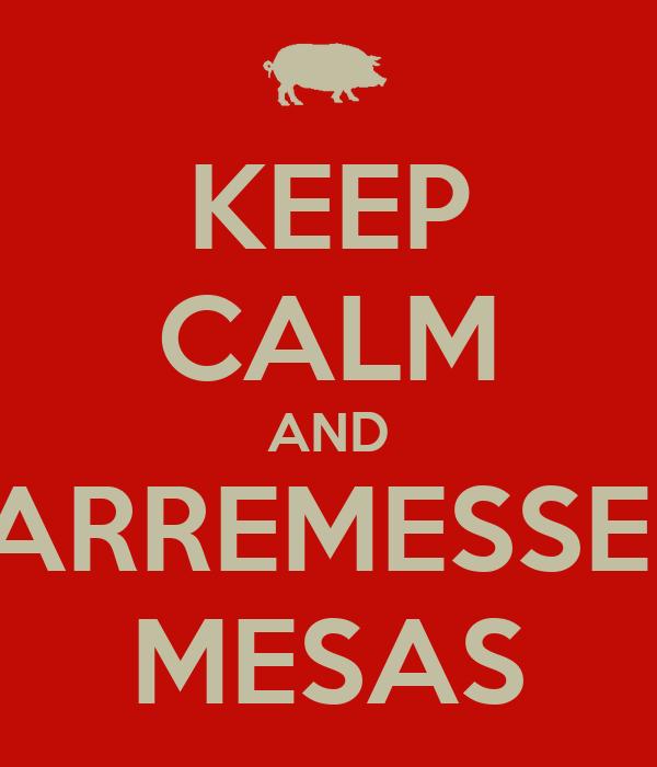 KEEP CALM AND ARREMESSE  MESAS