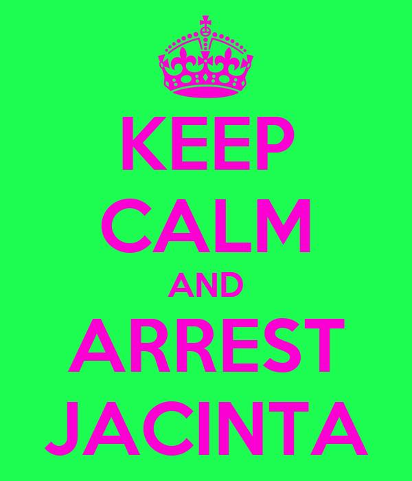 KEEP CALM AND ARREST JACINTA