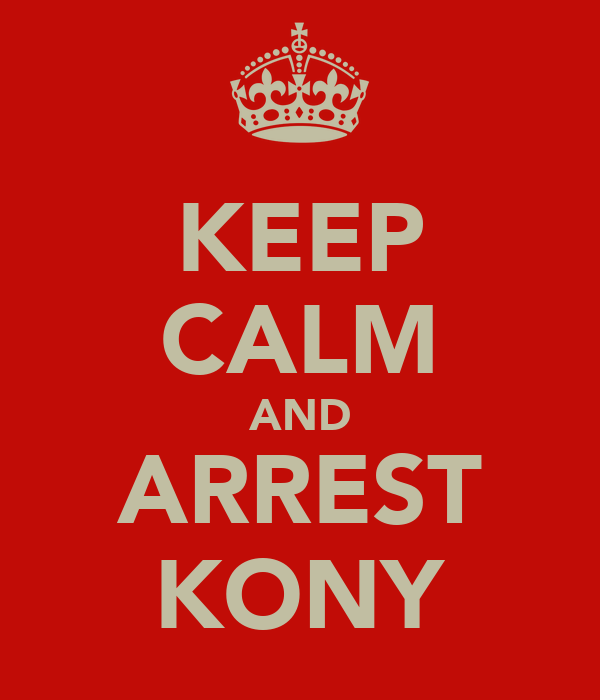KEEP CALM AND ARREST KONY