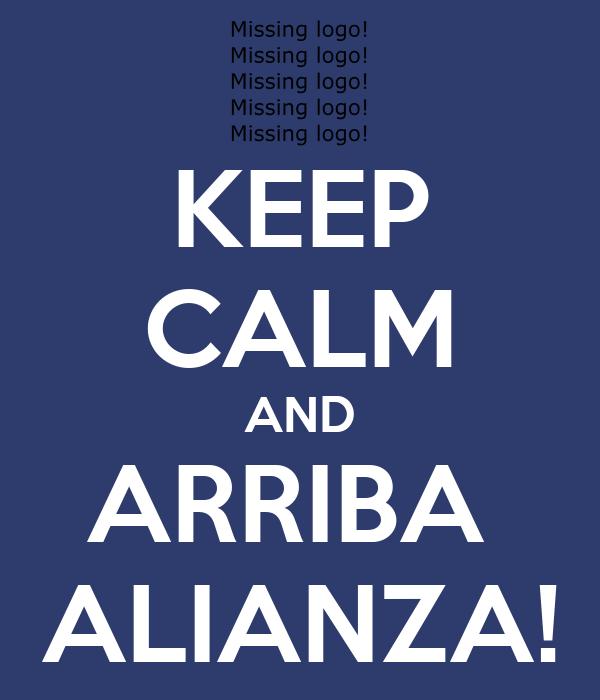 KEEP CALM AND ARRIBA  ALIANZA!