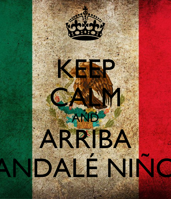 KEEP CALM AND ARRIBA ANDALÉ NIÑO