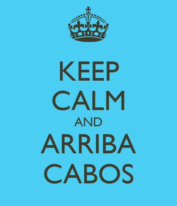 KEEP CALM AND ARRIBA CABOS
