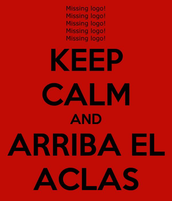 KEEP CALM AND ARRIBA EL ACLAS