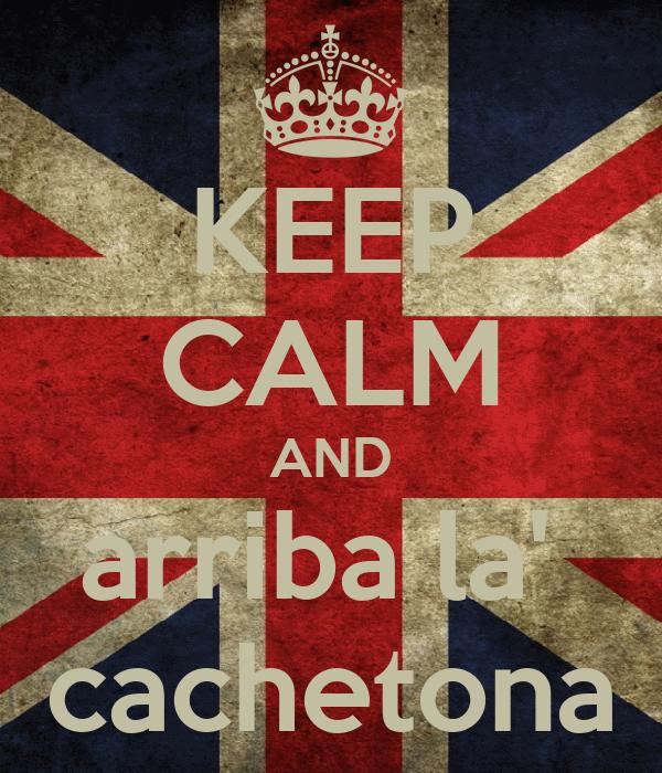 KEEP CALM AND arriba la'  cachetona