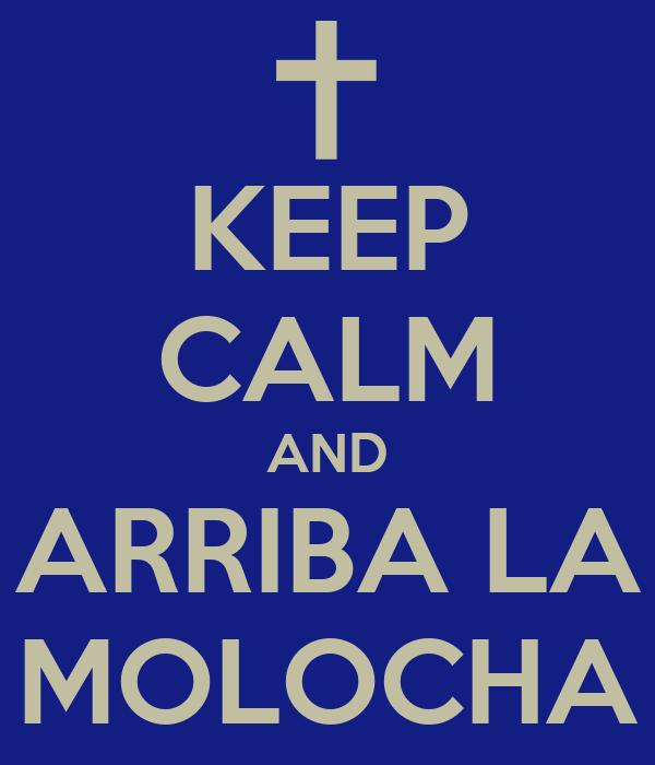 KEEP CALM AND ARRIBA LA MOLOCHA