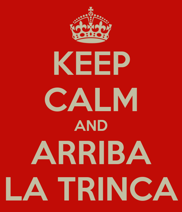 KEEP CALM AND ARRIBA LA TRINCA