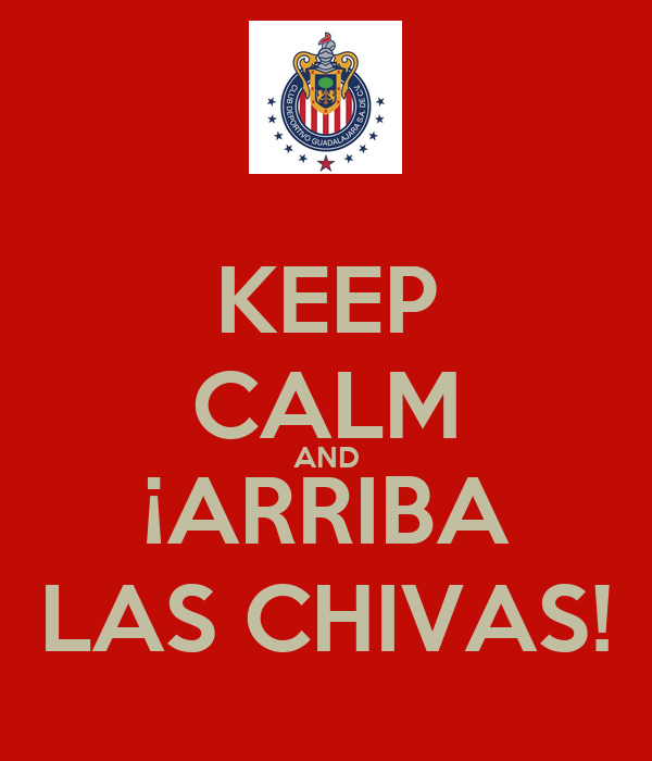 KEEP CALM AND ¡ARRIBA LAS CHIVAS!
