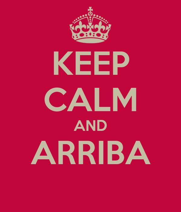 KEEP CALM AND ARRIBA