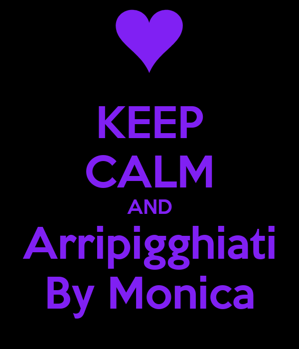 KEEP CALM AND Arripigghiati By Monica