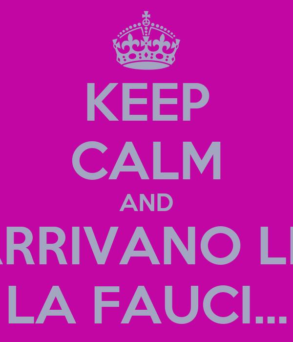 KEEP CALM AND ARRIVANO LE  LA FAUCI...