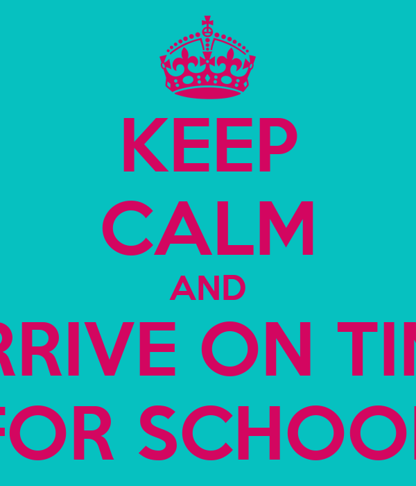 KEEP CALM AND ARRIVE ON TIME FOR SCHOOL