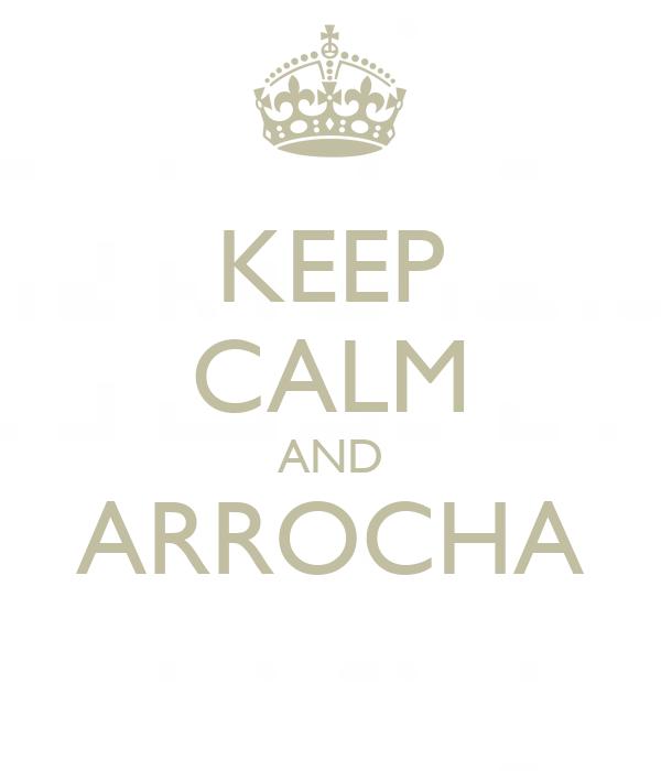 KEEP CALM AND ARROCHA