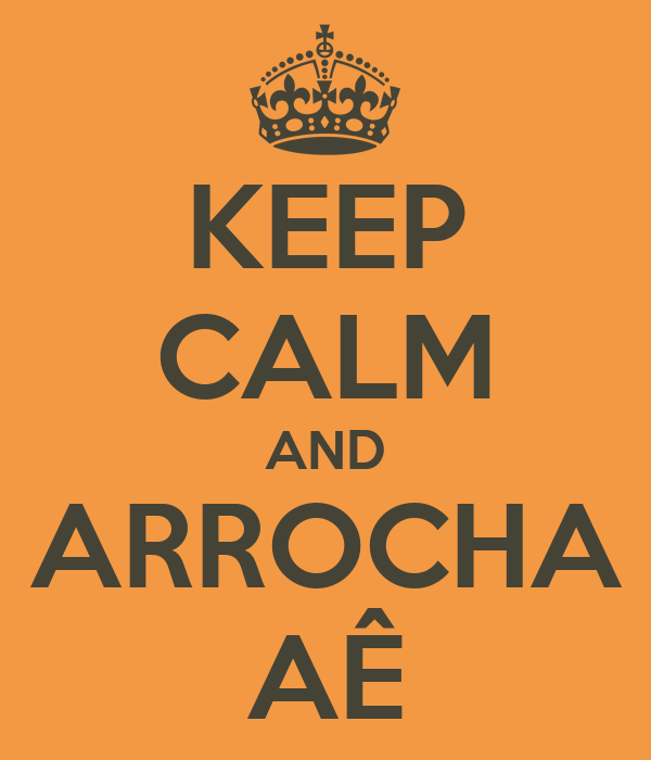 KEEP CALM AND ARROCHA AÊ